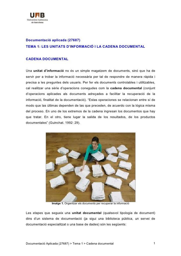 Documentació aplicada (27687) TEMA 1: LES UNITATS D'INFORMACIÓ I LA CADENA DOCUMENTAL   CADENA DOCUMENTAL   Una unitat d'i...