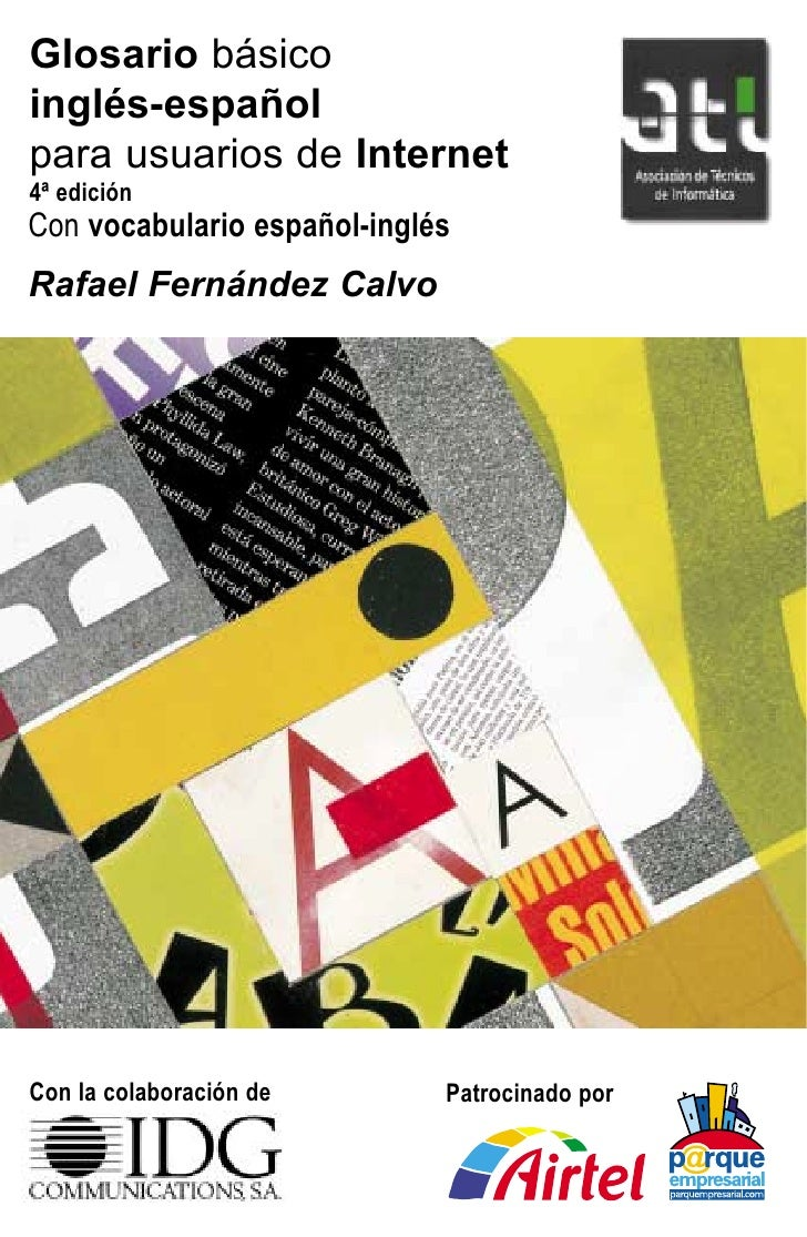 Glosario básico inglés-español para usuarios de Internet 4ª edición Con vocabulario español-inglés Rafael Fernández Calvo ...