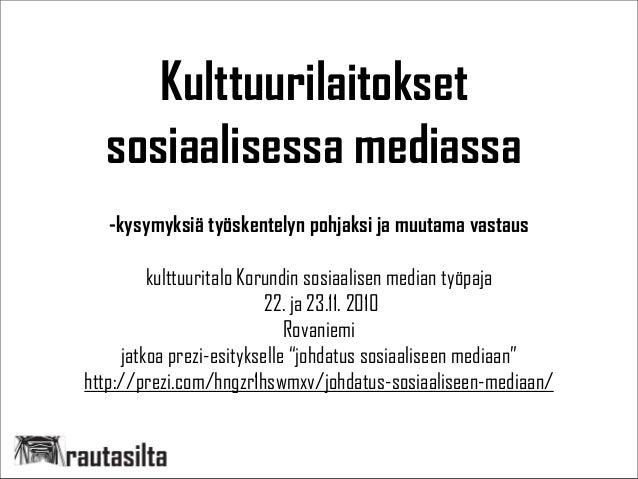 Kulttuurilaitokset sosiaalisessa mediassa -kysymyksiä työskentelyn pohjaksi ja muutama vastaus kulttuuritalo Korundin sosi...