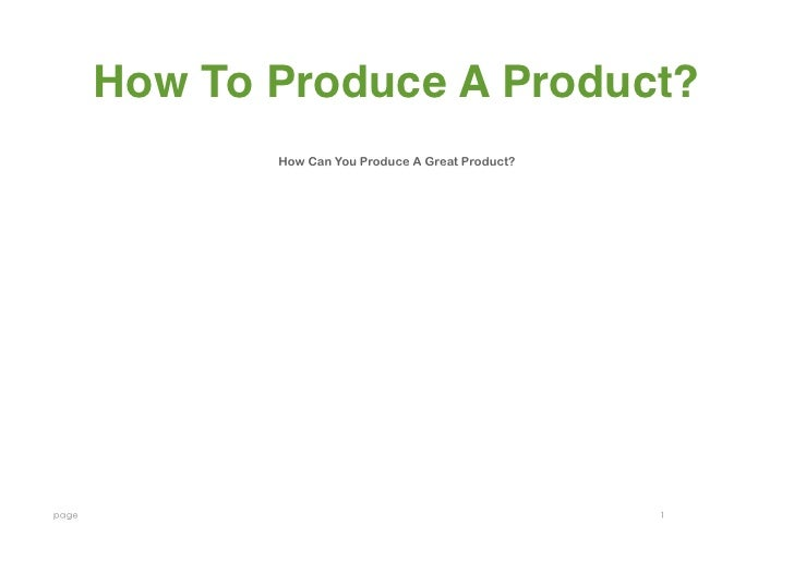 How To Produce A Product?                 How Can You Produce A Great Product?page                                       ...