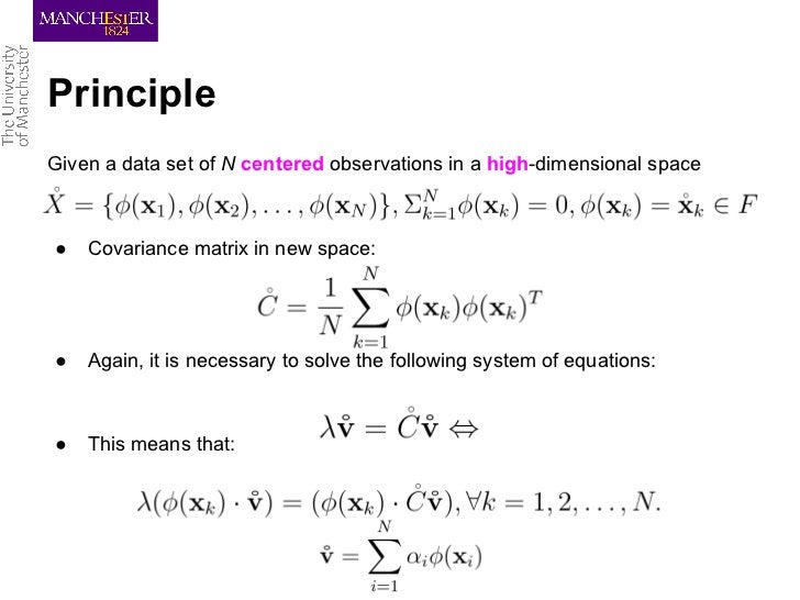PrincipleGiven a data set of N centered observations in a high-dimensional space●   Covariance matrix in new space:●   Aga...