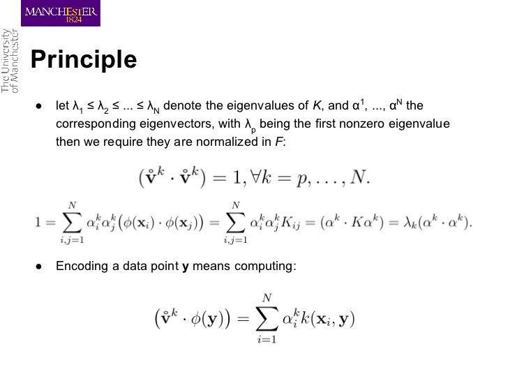 Principle●   let λ1 ≤ λ2 ≤ ... ≤ λN denote the eigenvalues of K, and α1, ..., αN the    corresponding eigenvectors, with λ...