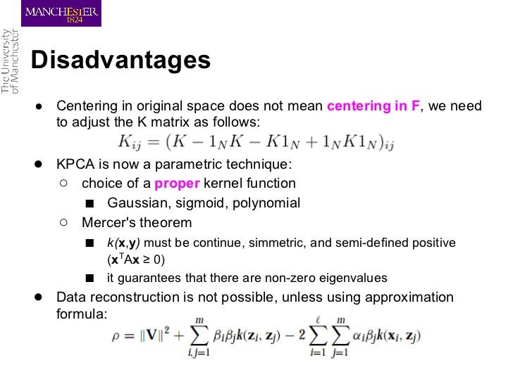 Disadvantages● Centering in original space does not mean centering in F, we need  to adjust the K matrix as follows:● KPCA...
