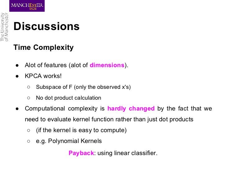DiscussionsTime Complexity● Alot of features (alot of dimensions).● KPCA works!   ○ Subspace of F (only the observed xs)  ...