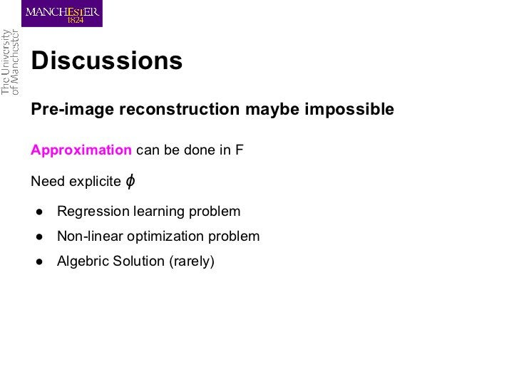 DiscussionsPre-image reconstruction maybe impossibleApproximation can be done in FNeed explicite ϕ● Regression learning pr...