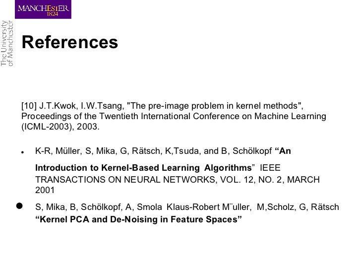 "References[10] J.T.Kwok, I.W.Tsang, ""The pre-image problem in kernel methods"",Proceedings of the Twentieth International C..."