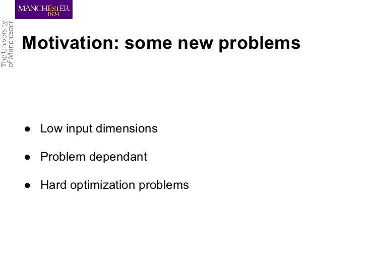 Motivation: some new problems● Low input dimensions● Problem dependant● Hard optimization problems