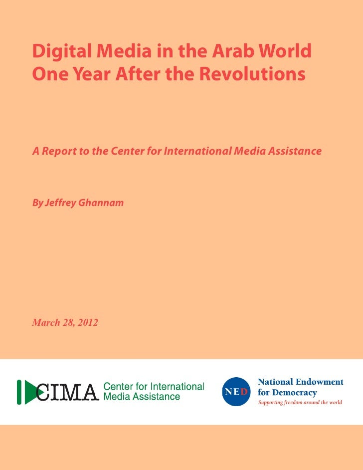Digital Media in the Arab WorldOne Year After the RevolutionsA Report to the Center for International Media AssistanceBy J...