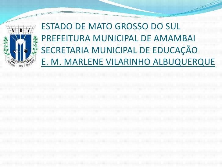 ESTADO DE MATO GROSSO DO SULPREFEITURA MUNICIPAL DE AMAMBAISECRETARIA MUNICIPAL DE EDUCAÇÃOE. M. MARLENE VILARINHO ALBUQUE...