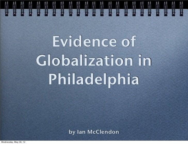 Evidence of                        Globalization in                         Philadelphia                            by Ian...