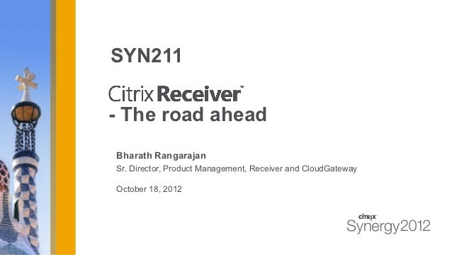 SYN211- The road aheadBharath RangarajanSr. Director, Product Management, Receiver and CloudGatewayOctober 18, 2012