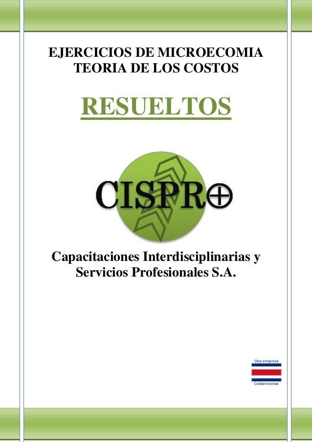 EJERCICIOS DE MICROECOMIATEORIA DE LOS COSTOSRESUELTOSCapacitaciones Interdisciplinarias yServicios Profesionales S.A.