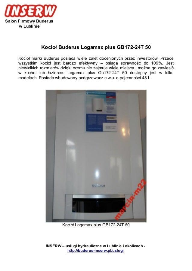 Salon Firmowy Buderus w Lublinie Kocioł Buderus Logamax plus GB172-24T 50 Kocioł marki Buderus posiada wiele zalet docenio...