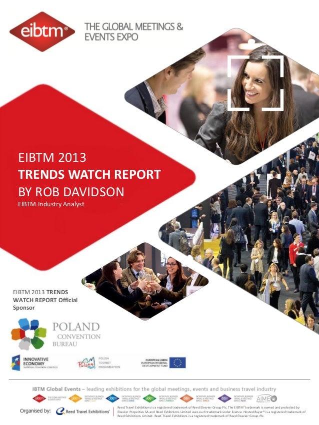 EIBTM 2013 TRENDS WATCH REPORT BY ROB DAVIDSON EIBTM Industry Analyst  EIBTM 2013 TRENDS WATCH REPORT Official Sponsor  Re...