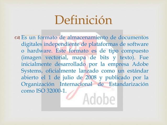 Es un formato de almacenamiento de documentos digitales independiente de plataformas de software o hardware. Este forma...