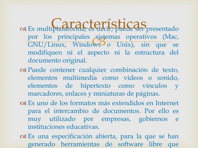   Es multiplataforma, es decir, puede ser presentado por los principales sistemas operativos (Mac, GNU/Linux, Windows o ...