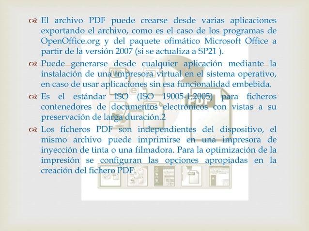   El archivo PDF puede crearse desde varias aplicaciones exportando el archivo, como es el caso de los programas de Open...