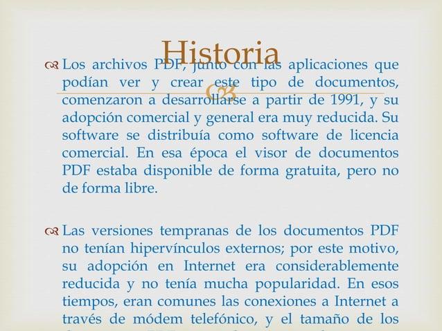   Los archivos PDF, junto con las aplicaciones que podían ver y crear este tipo de documentos, comenzaron a desarrollars...