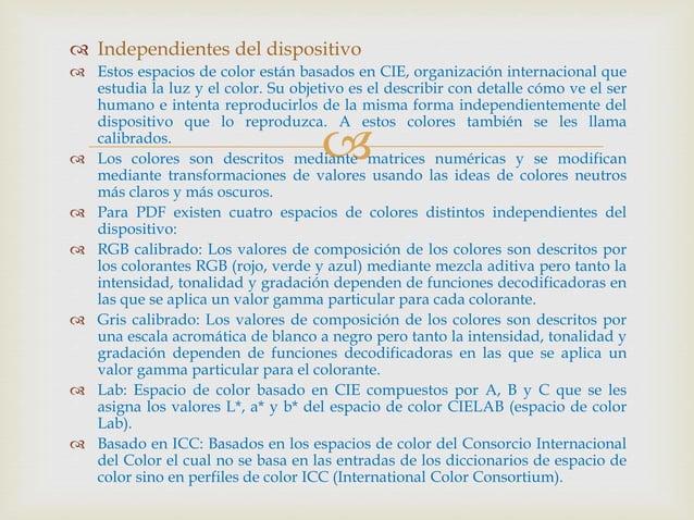   Independientes del dispositivo  Estos espacios de color están basados en CIE, organización internacional que estudia ...