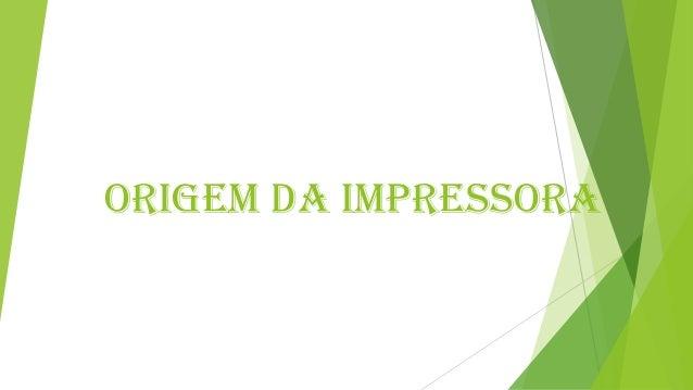 origem DA IMPRESSORA