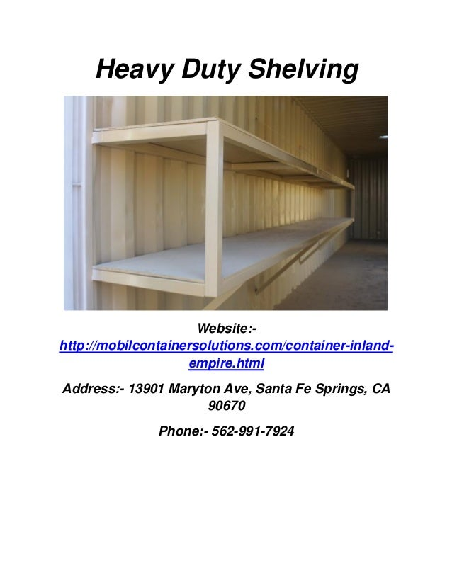 Heavy Duty Shelving Website:- http://mobilcontainersolutions.com/container-inland- empire.html Address:- 13901 Maryton Ave...