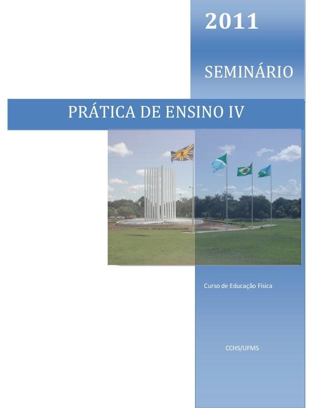 1 2011 SEMINÁRIO Curso de Educação Física CCHS/UFMS PRÁTICA DE ENSINO IV