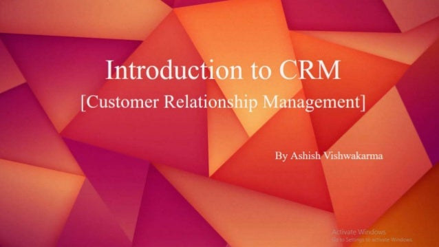 Introduction to CRM [Customer Relationship Management]  By Ashish Vishwakanna