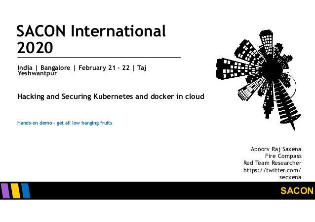 SACON SACON International 2020 India | Bangalore | February 21 - 22 | Taj Yeshwantpur Hacking and Securing Kubernetes and ...