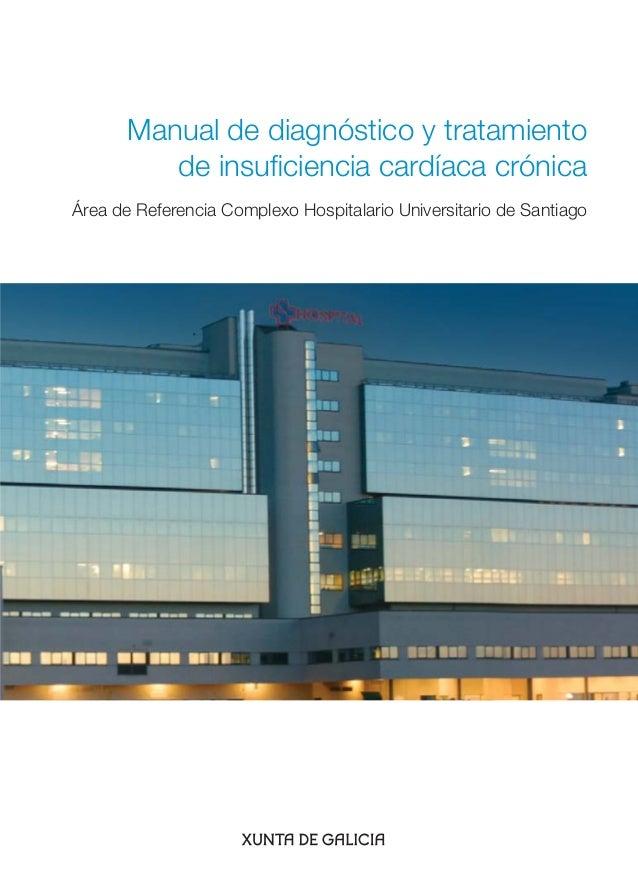 Manual de diagnóstico y tratamiento de insuficiencia cardíaca crónica Área de Referencia Complexo Hospitalario Universitari...