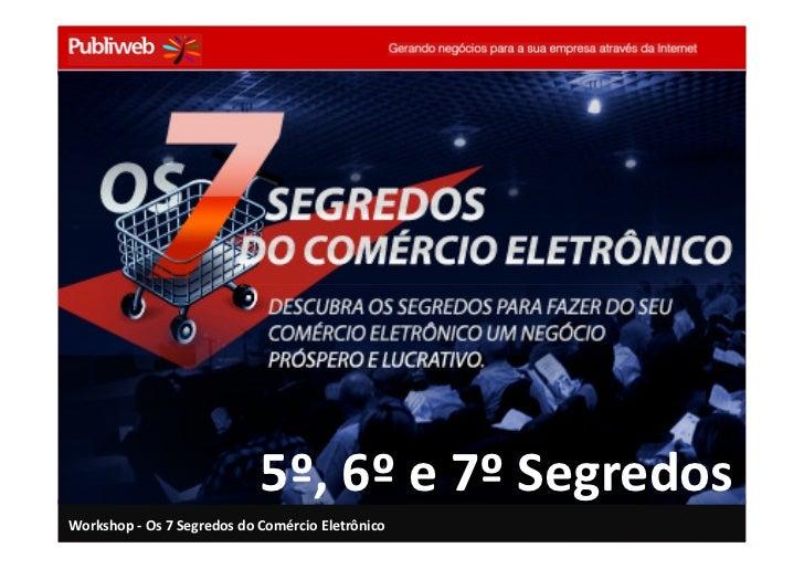 5º, 6º e 7º Segredos Workshop - Os 7 Segredos do Comércio Eletrônico