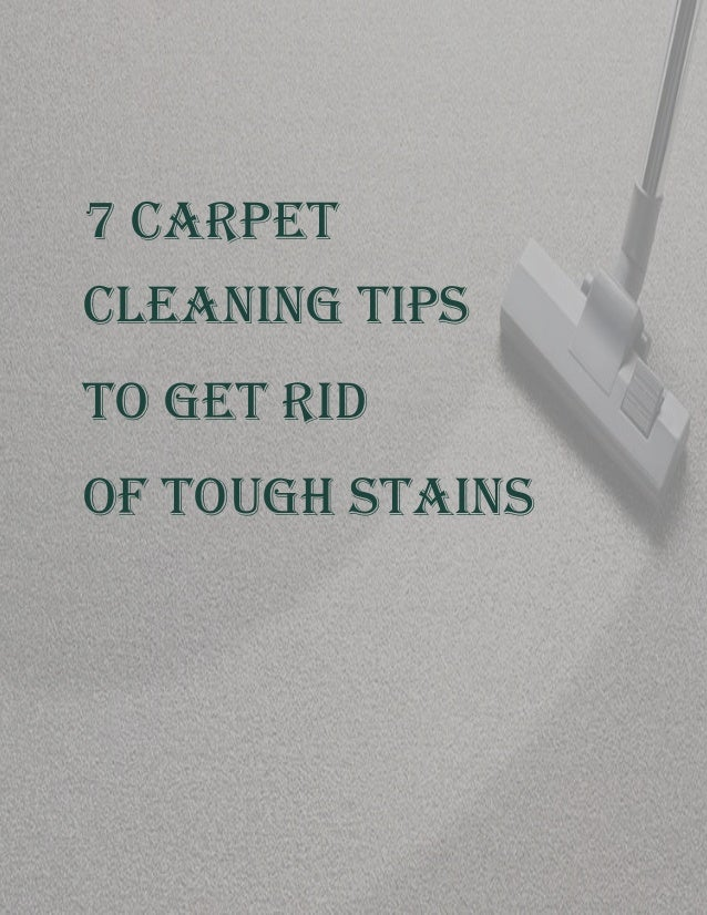7 carpet cleaning tips to get rid of tough stains