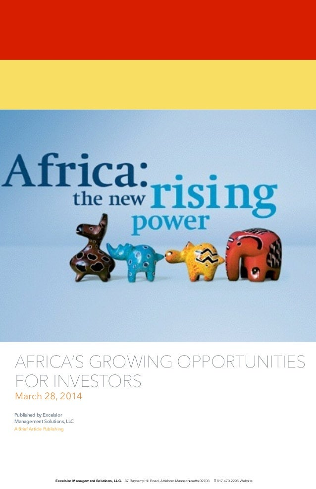 Published by Excelsior Management Solutions, LLC A Brief Article Publishing ! AFRICA'S GROWING OPPORTUNITIES FOR INVESTORS...