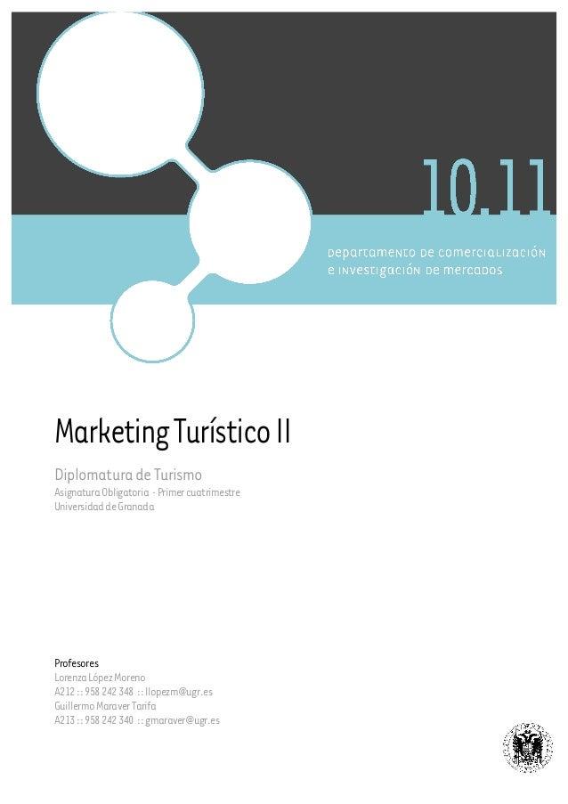 MarketingTurísticoII DiplomaturadeTurismo AsignaturaObligatoria ·Primercuatrimestre UniversidaddeGranada Profesores Lorenz...