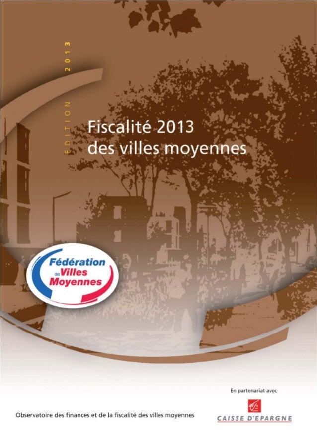 FVM / La fiscalité 2013 des villes moyennes ! Juillet 2013 1 LA FISCALITE 2013 DES VILLES MOYENNES La Fédération des Ville...