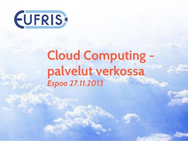Cloud Computing palvelut verkossa Espoo 27.11.2013