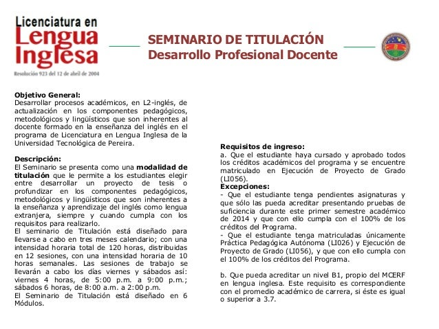 SEMINARIO DE TITULACIÓN Desarrollo Profesional Docente Objetivo General: Desarrollar procesos académicos, en L2-inglés, de...