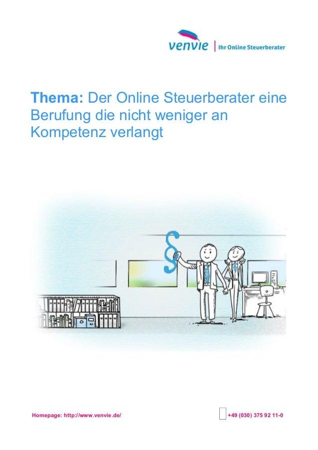 Thema: Der Online Steuerberater eine Berufung die nicht weniger an Kompetenz verlangt Homepage: http://www.venvie.de/ +49 ...