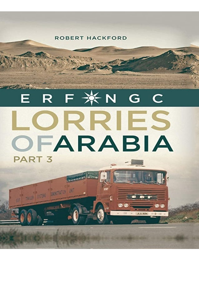 PDF Download Lorries of Arabia Part 3: ERF NGC (Old Pond Books) First Hand Trucking Stories from Long-Haul Routes, Index o...