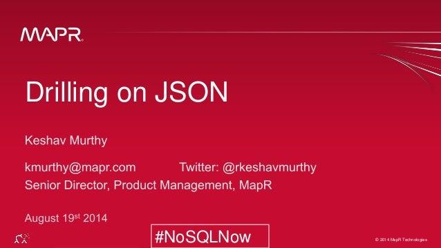 © 2014 MapR Technologies 1#NoSQLNow @apachedrill © 2014 MapR Technologies#NoSQLNow Drilling on JSON