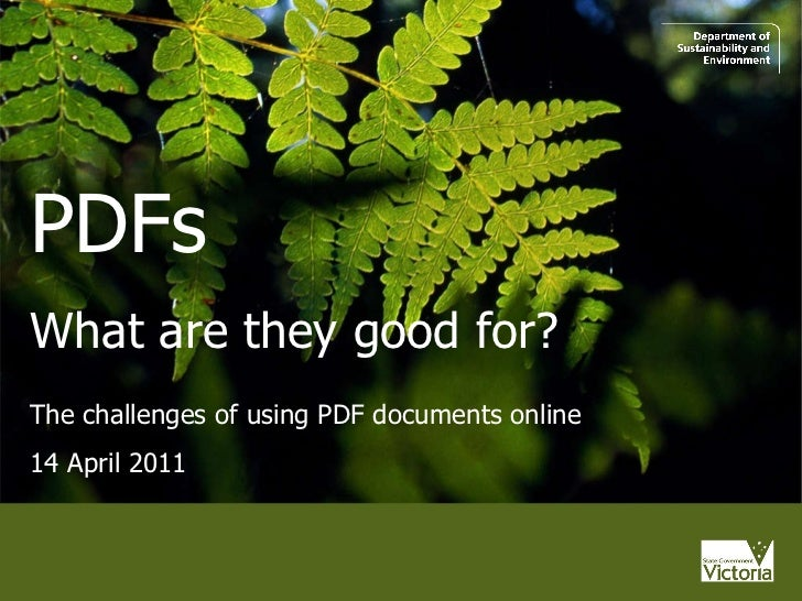 PDFs What are they good for? The challenges of using PDF documents online 14 April 2011