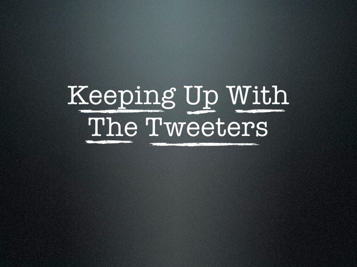 Keeping Up With The Tweeters