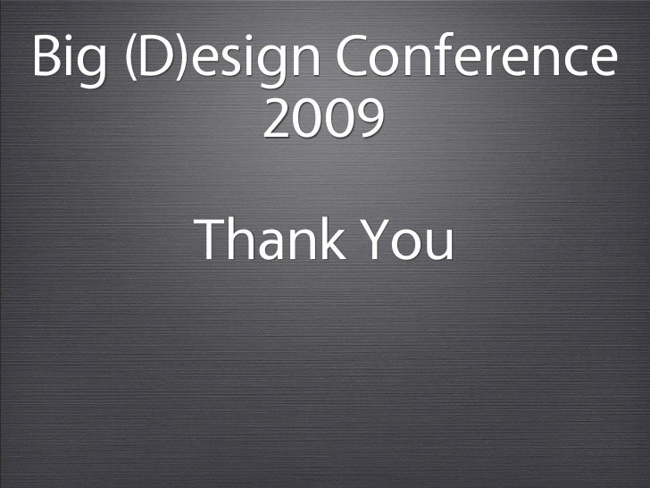 Big (D)esign Conference           2009       Thank You