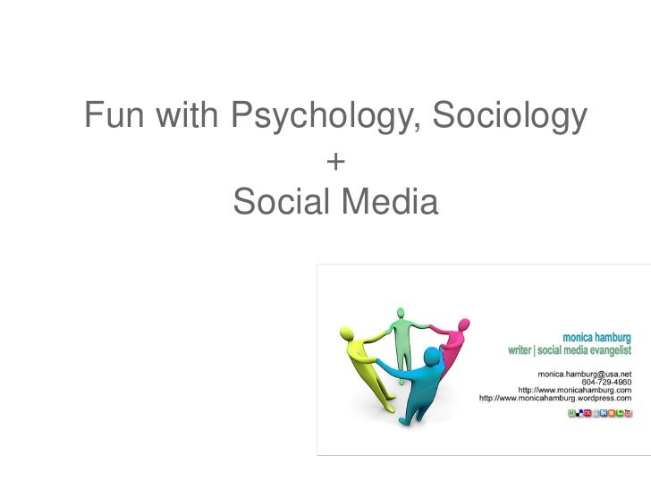 Fun with Psychology, Sociology               +          Social Media