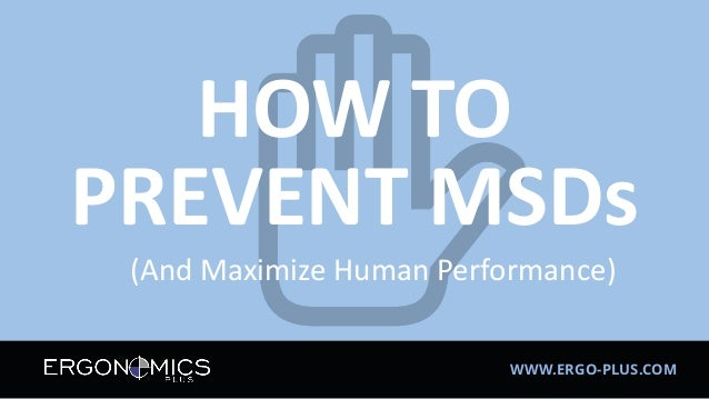 HOW TO PREVENT MSDs WWW.ERGO-PLUS.COM (And Maximize Human Performance)