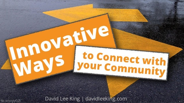 flic.kr/p/qtyGZf David Lee King | davidleeking.com Innovative