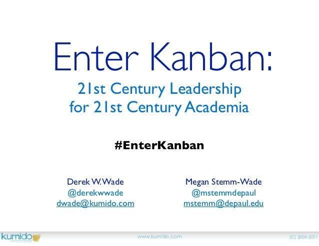 Enter Kanban:   21st Century Leadership  for 21st Century Academia           #EnterKanban  Derek W. Wade                  ...