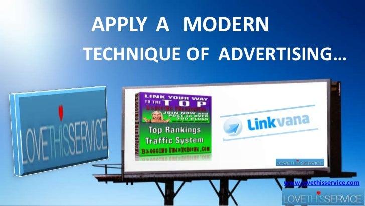 APPLY<br />A<br />MODERN<br />TECHNIQUE OF  ADVERTISING…<br />www.lovethisservice.com<br />