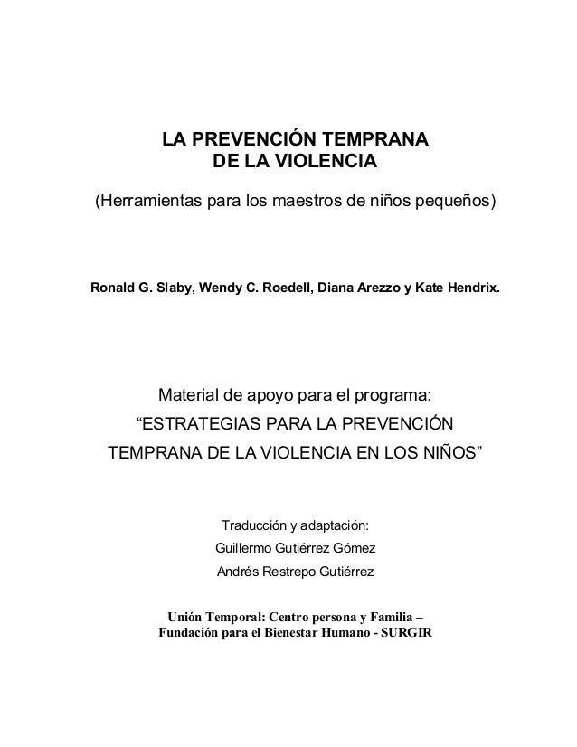 LA PREVENCIÓN TEMPRANA DE LA VIOLENCIA (Herramientas para los maestros de niños pequeños) Ronald G. Slaby, Wendy C. Roedel...