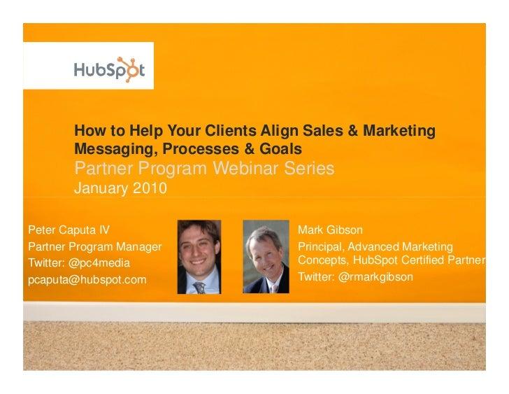 How to Help Your Clients Align Sales & Marketing        Messaging, Processes & Goals        Partner Program Webinar Series...