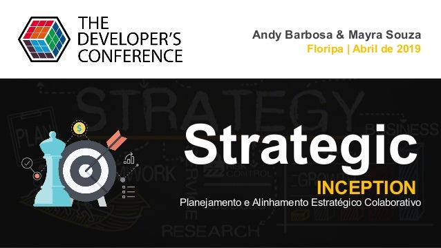 Planejamento e Alinhamento Estratégico Colaborativo Andy Barbosa & Mayra Souza Floripa | Abril de 2019 INCEPTION Strategic